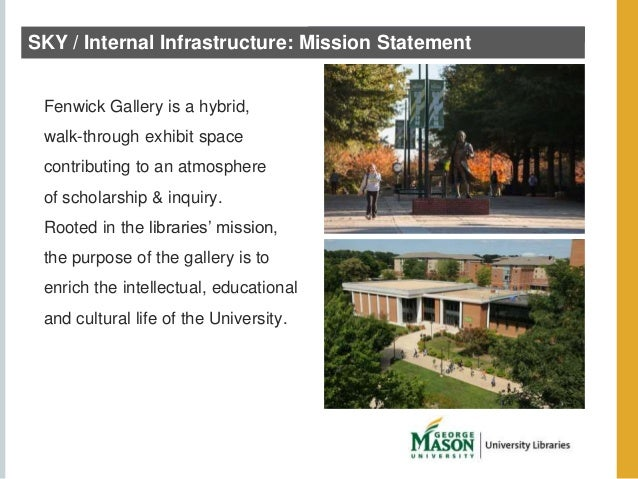 SKY / Internal Infrastructure: Mission Statement  Fenwick Gallery is a hybrid,  walk-through exhibit space  contributing t...