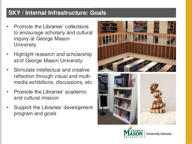 SKY / Internal Infrastructure: Goals  • Promote the Libraries' collections  to encourage scholarly and cultural  inquiry a...