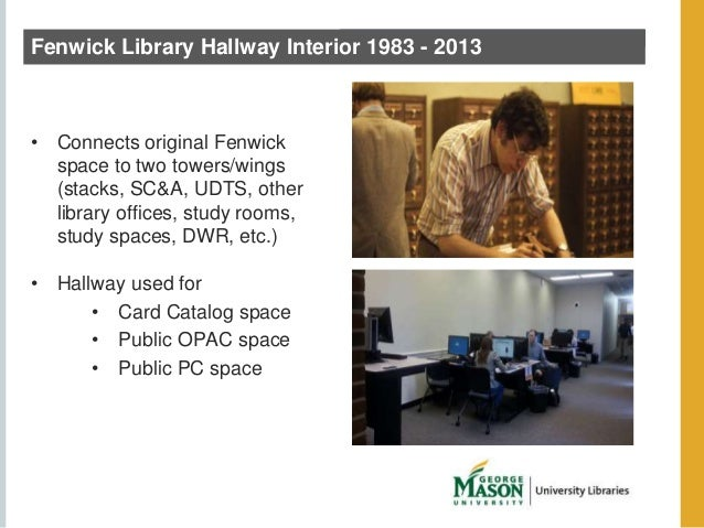 Fenwick Library Hallway Interior 1983 - 2013  • Connects original Fenwick  space to two towers/wings  (stacks, SC&A, UDTS,...