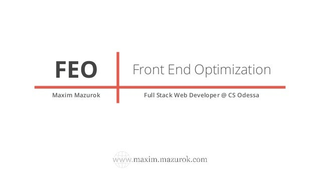 Front End OptimizationFEO Maxim Mazurok Full Stack Web Developer @ CS Odessa