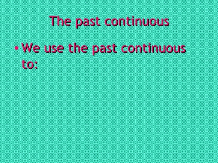The past continuous <ul><li>We use the past continuous to: </li></ul>
