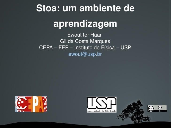 Stoa: um ambiente de          aprendizagem                 EwoutterHaar             GildaCostaMarques     CEPA–FEP...