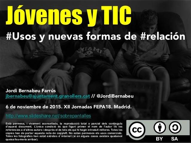 Jóvenes y TIC #Usos y nuevas formas de #relación Jordi Bernabeu Farrús jbernabeu@ajuntament.granollers.cat // @JordiBernab...