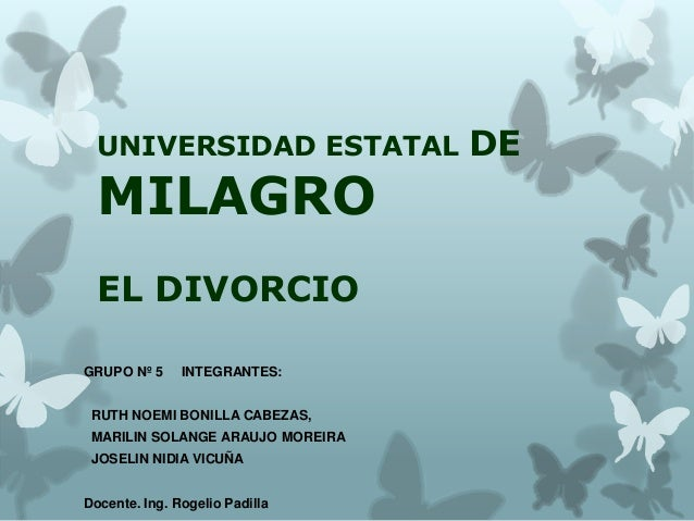 UNIVERSIDAD ESTATAL  MILAGRO EL DIVORCIO GRUPO Nº 5  INTEGRANTES:  RUTH NOEMI BONILLA CABEZAS,  MARILIN SOLANGE ARAUJO MOR...