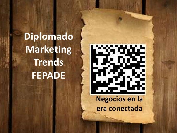 Diplomado Marketing   Trends  FEPADE              Negocios en la             era conectada