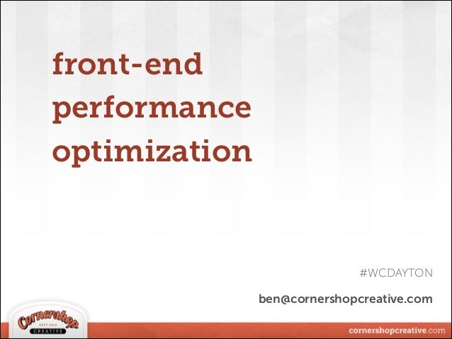 ben@cornershopcreative.com front-end performance optimization #WCDAYTON