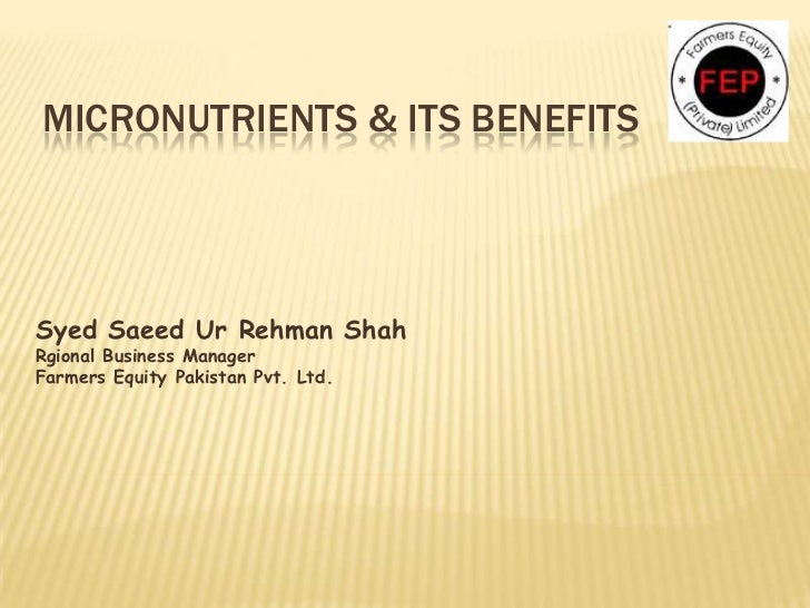 Micronutrients & Its benefits<br />Syed Saeed Ur Rehman Shah<br />Rgional Business Manager<br />Farmers Equity Pakistan Pv...