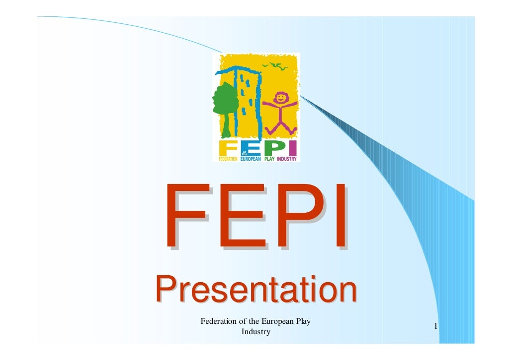 FEPI Presentation   Federation of the European Play                                     1               Industry