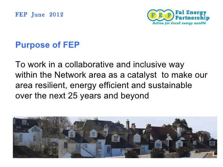 FEP June 2012Purpose of FEPTo work in a collaborative and inclusive waywithin the Network area as a catalyst to make ourar...