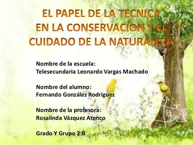 Nombre de la escuela: Telesecundaria Leonardo Vargas Machado  Nombre del alumno: Fernando González Rodríguez Nombre de la ...