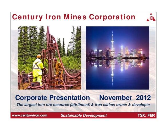 Century Iron Mines Corporation Corporate Presentation                         November 2012  The largest iron ore resource...