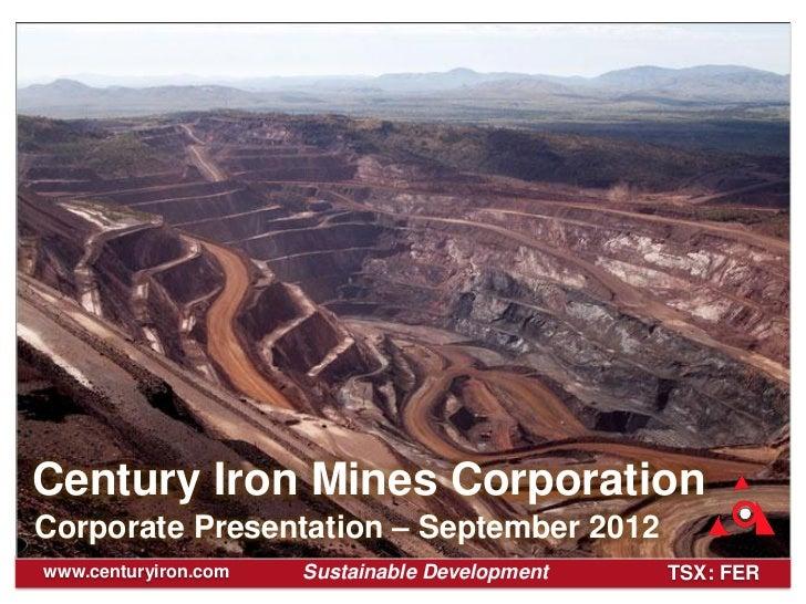 Century Iron Mines CorporationCorporate Presentation – September 2012www.centuryiron.com   Sustainable Development   TSX: ...