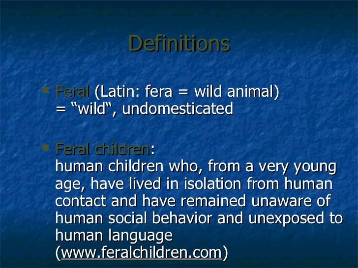 feral children Feral children 119 likes a feral child is a human child who has lived isolated from human contact from a very young age what are the consequences.