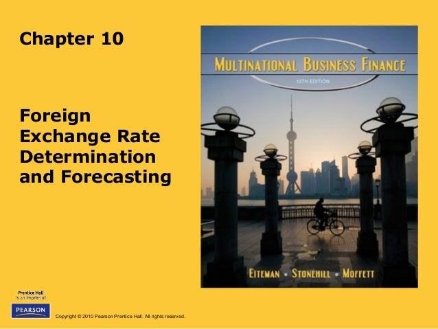 Copyright © 2010 Pearson Prentice Hall. All rights reserved. Chapter 10 Foreign Exchange Rate Determination and Forecasting