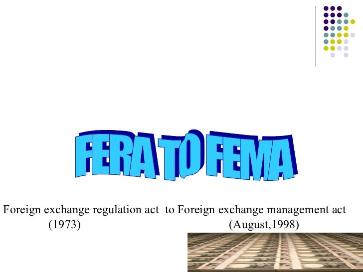 Foreign exchange regulation act to Foreign exchange management act          (1973)                              (August,19...