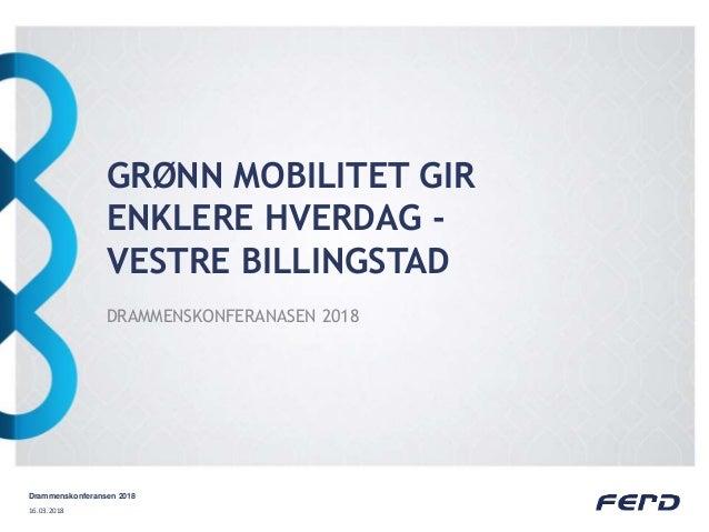 GRØNN MOBILITET GIR ENKLERE HVERDAG - VESTRE BILLINGSTAD DRAMMENSKONFERANASEN 2018 16.03.2018 Drammenskonferansen 2018