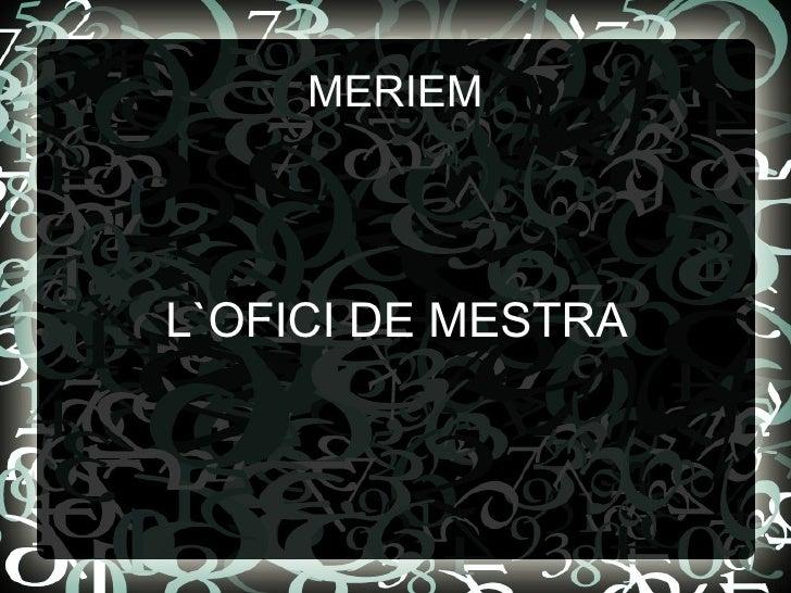 MERIEM L`OFICI DE MESTRA