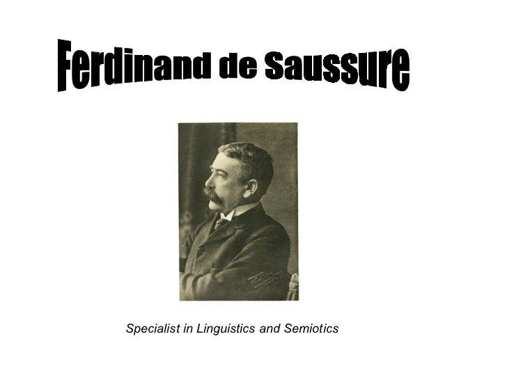 Ferdinand de Saussure Specialist in Linguistics and Semiotics
