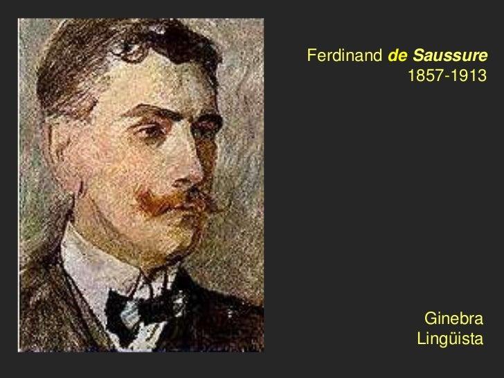 Ferdinand de Saussure            1857-1913             Ginebra            Lingüista