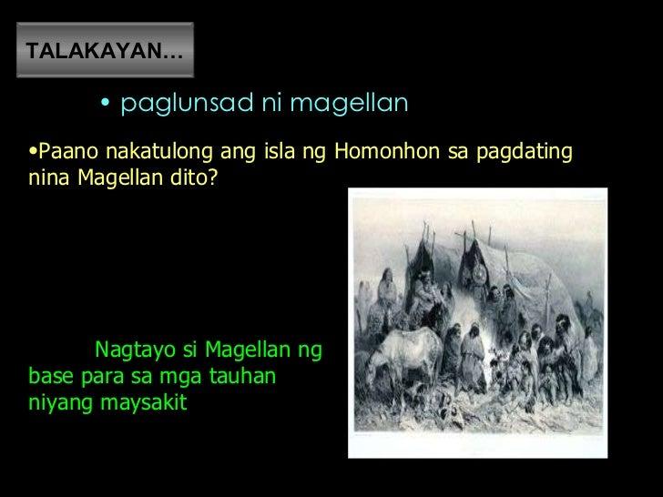 pagdating ni magellan sa pulo ng homonhon Ang ekspedisyon ni ferdinand magellan umahon ang mga espanyol sa pulo ng homonhon marso 28, 1521 – nakarating ang ekspedisyon sa limasawa.