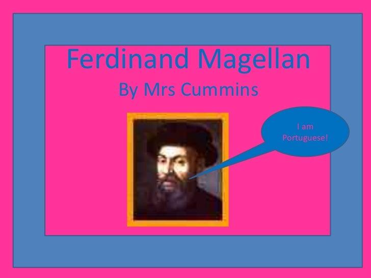 Ferdinand MagellanBy Mrs Cummins<br />I am Portuguese!<br />