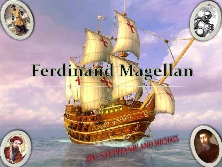 Ferdinand Magellan<br />By: Stephanie and Michael<br />