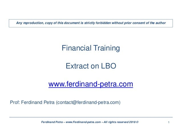 1Ferdinand Petra – www.Ferdinand-petra.com – All rights reserved 2018 © Financial Training Extract on LBO www.ferdinand-pe...