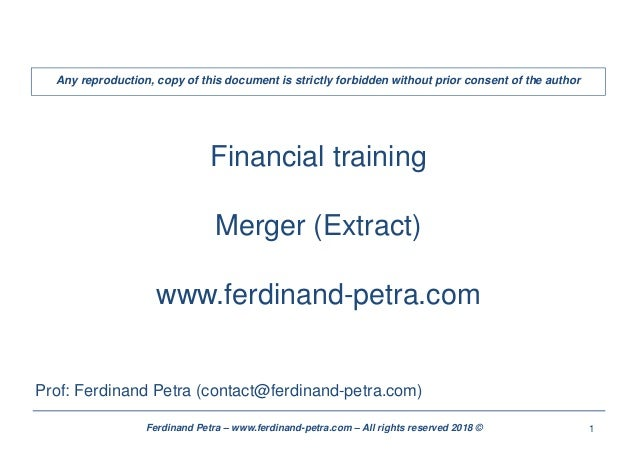 1Ferdinand Petra – www.ferdinand-petra.com – All rights reserved 2018 © Financial training Merger (Extract) www.ferdinand-...
