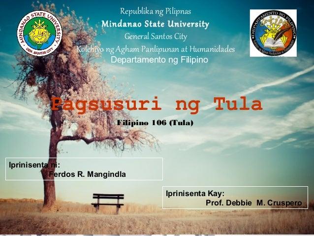 Pagsusuri ng Tula Filipino 106 (Tula) Iprinisenta ni: Ferdos R. Mangindla Iprinisenta Kay: Prof. Debbie M. Cruspero Republ...