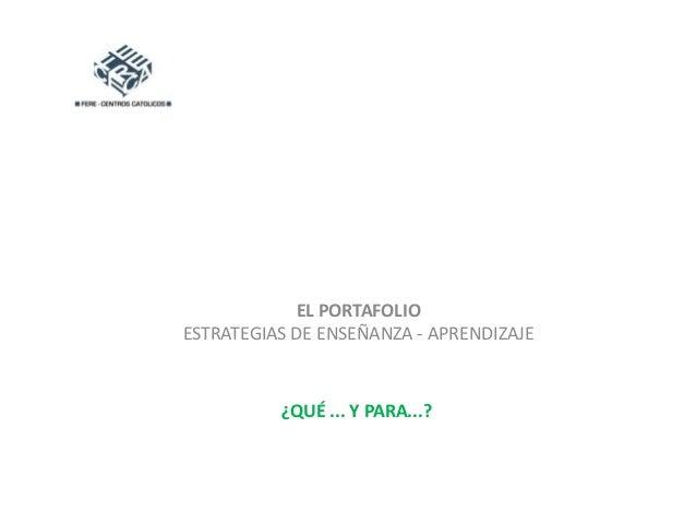 EL PORTAFOLIO ESTRATEGIAS DE ENSEÑANZA - APRENDIZAJE ¿QUÉ ... Y PARA...?