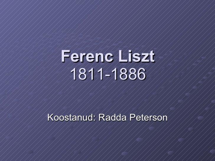 Ferenc Liszt 1811 -1886 Koostanud: Radda Peterson