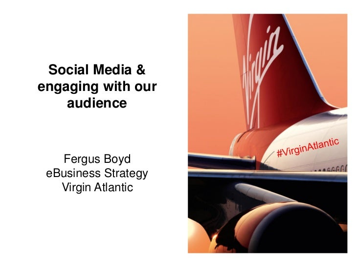 Social Media &engaging with our    audience   Fergus Boyd eBusiness Strategy   Virgin Atlantic