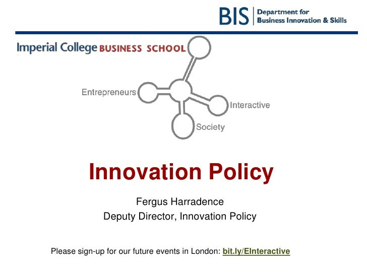 Innovation Policy<br />Fergus Harradence<br />Deputy Director, Innovation Policy<br />Please sign-up for our future events...