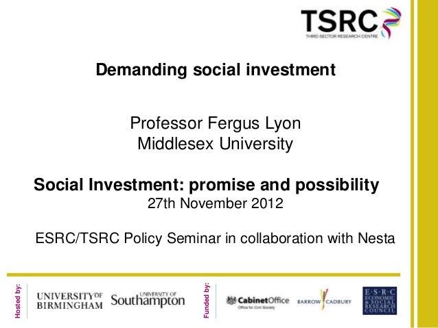 Demanding social investment                          Professor Fergus Lyon                           Middlesex University ...