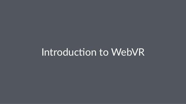 Introduc)on to WebVR