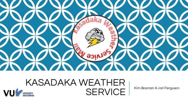 KASADAKA WEATHER SERVICE Kim Bosman & Jari Ferguson
