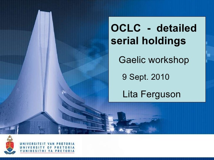 OCLC  -  detailed serial holdings Gaelic workshop 9 Sept. 2010  Lita Ferguson