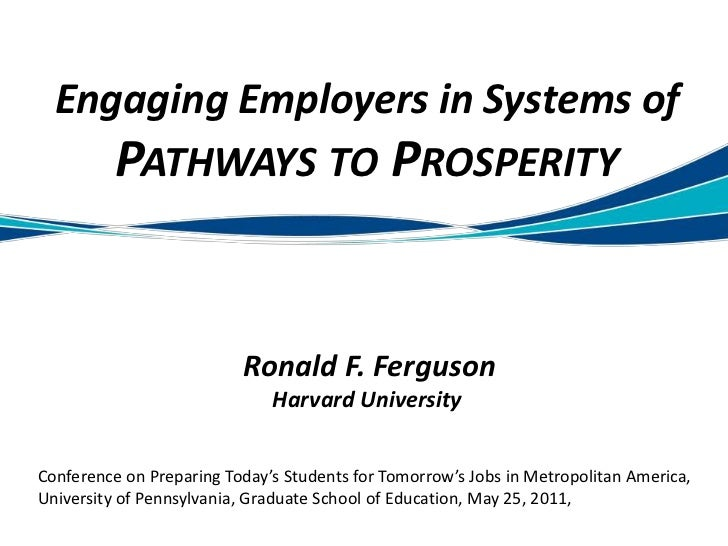 Engaging Employers in Systems of Pathways to ProsperityRonald F. FergusonHarvard University<br />Conference on Preparing T...