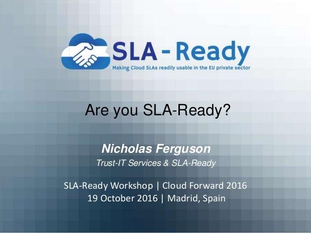 Are you SLA-Ready? Nicholas Ferguson Trust-IT Services & SLA-Ready SLA-Ready Workshop | Cloud Forward 2016 19 October 2016...