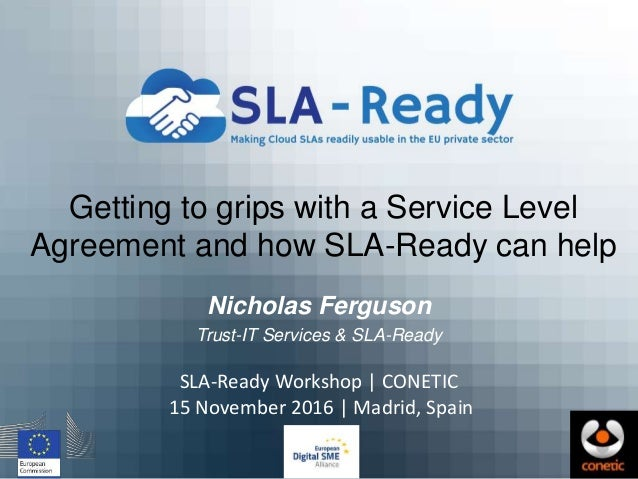 Getting to grips with a Service Level Agreement and how SLA-Ready can help Nicholas Ferguson Trust-IT Services & SLA-Ready...