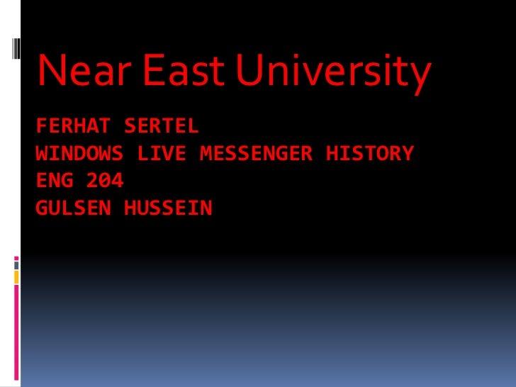 Near East UniversityFERHAT SERTELWINDOWS LIVE MESSENGER HISTORYENG 204GULSEN HUSSEIN