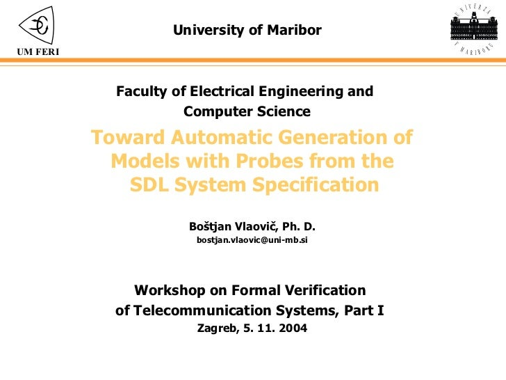 Toward Automatic Generation of  Models with Probes from the  SDL System Specification University of Maribor Faculty of Ele...