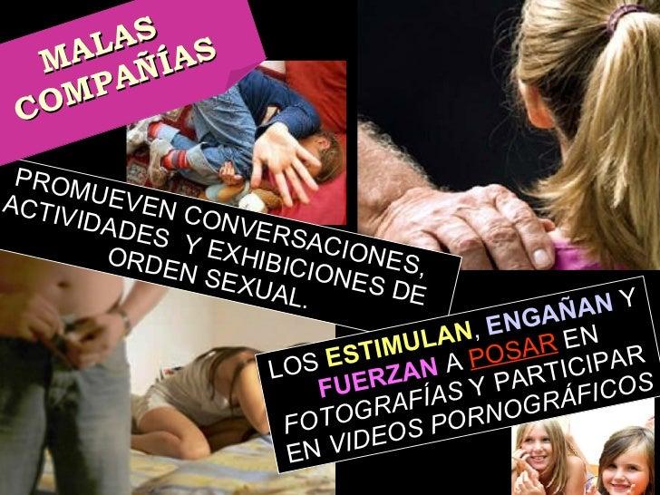 PROMUEVEN CONVERSACIONES, ACTIVIDADES  Y EXHIBICIONES DE ORDEN SEXUAL. LOS  ESTIMULAN ,   ENGAÑAN  Y  FUERZAN  A  POSAR  E...