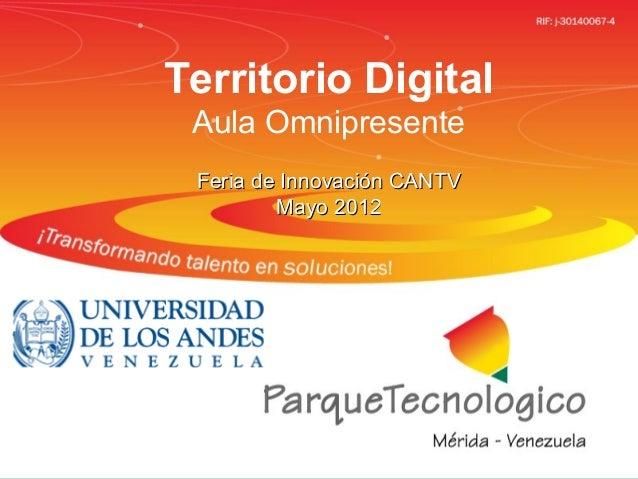 Parque Tecnológico de Méridahttp://www.cptm.ula.veTerritorio DigitalAula OmnipresenteFeria de Innovación CANTVFeria de Inn...