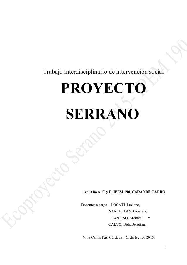 Trabajo interdisciplinario de intervención social PROYECTO SERRANO 1er. Año A, C y D. IPEM 190, CARANDE CARRO. Docentes a ...