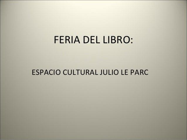 FERIA DEL LIBRO:ESPACIO CULTURAL JULIO LE PARC