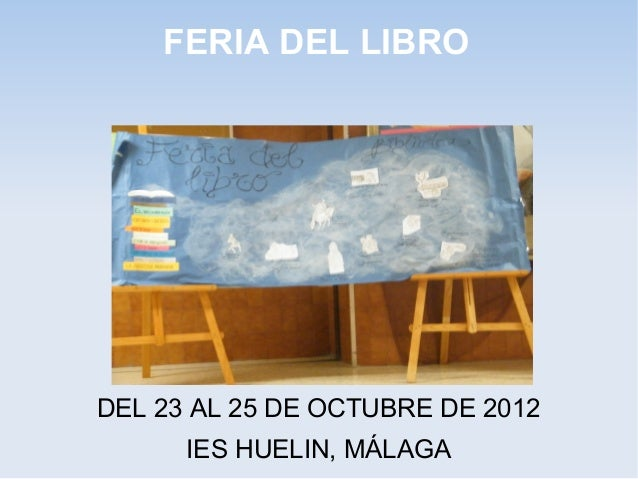 FERIA DEL LIBRODEL 23 AL 25 DE OCTUBRE DE 2012      IES HUELIN, MÁLAGA