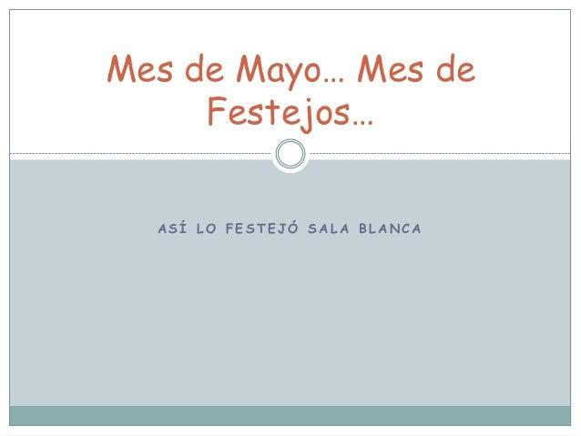 A S Í L O F E S T E J Ó S A L A B L A N C AMes de Mayo… Mes deFestejos…