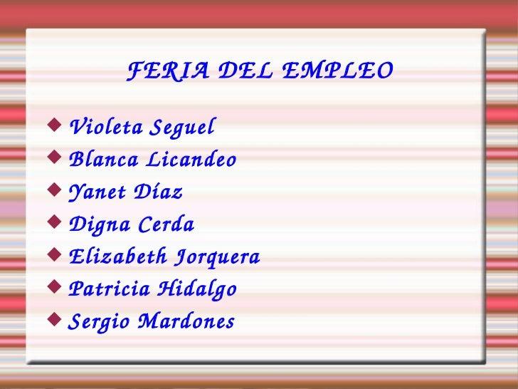 FERIA DEL EMPLEO <ul><li>Violeta Seguel </li></ul><ul><li>Blanca Licandeo </li></ul><ul><li>Yanet Díaz </li></ul><ul><li>D...