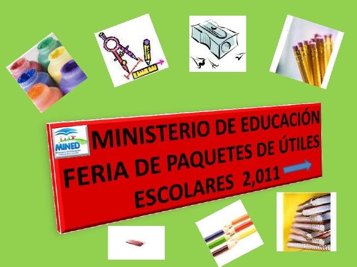 MINISTERIO DE EDUCACIÓN<br />FERIA DE PAQUETES DE ÚTILES<br />ESCOLARES  2,011 <br />